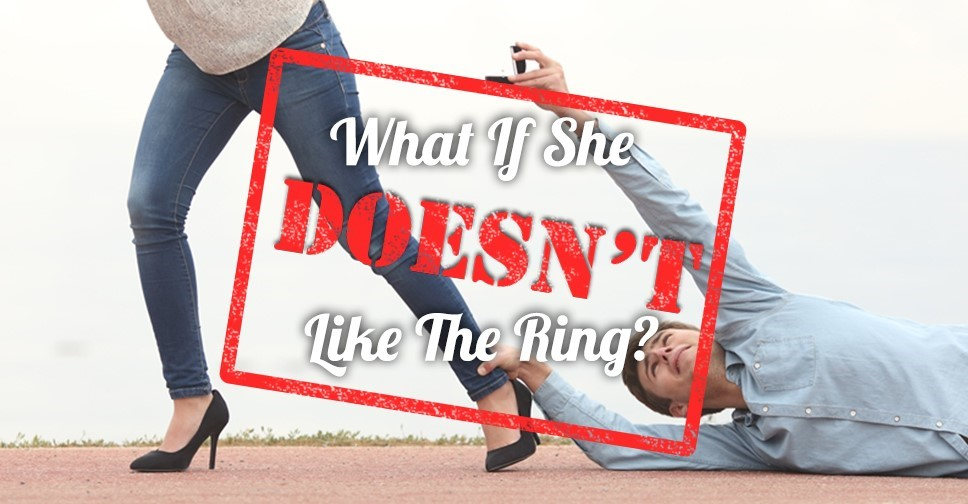 what if she doesn't like the ring