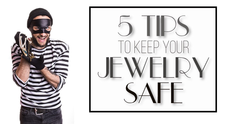 5 Tips To Keep Your Jewelry Safe